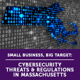 Small Business, Big Target: Cybersecurity Threats & Regulations in Massachusetts