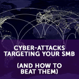 Cyber-Attacks Targeting Your SMB (and How to Beat Them)